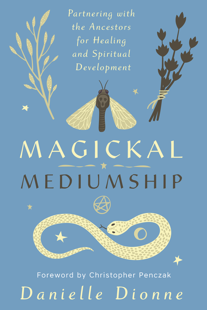 Magical Mediumship: Partnering with the Ancestors for Healing & Spiritual Development